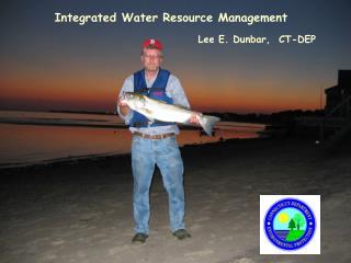 Integrated Water Resource Management Lee E. Dunbar,  CT-DEP
