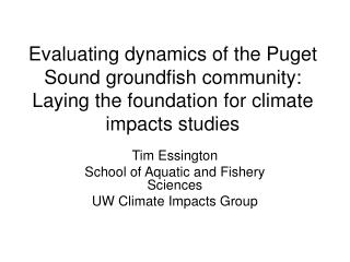 Tim Essington School of Aquatic and Fishery Sciences UW Climate Impacts Group