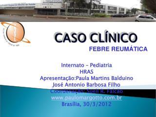 Internato – Pediatria  HRAS Apresentação:Paula Martins Balduino José Antonio Barbosa Filho