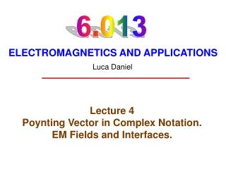 Lecture 4 Poynting Vector in Complex Notation. EM Fields and Interfaces.