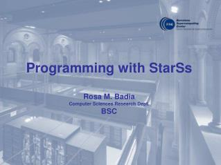 Programming with StarSs Rosa M. Badia Computer Sciences Research Dept. BSC