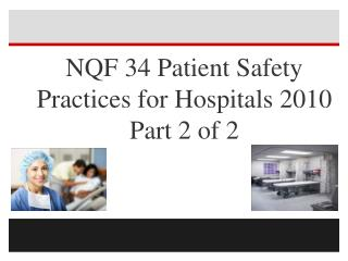 NQF 34 Patient Safety Practices for Hospitals 2010 Part 2 of 2