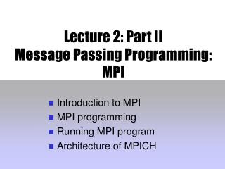 Lecture 2: Part II Message Passing Programming: MPI