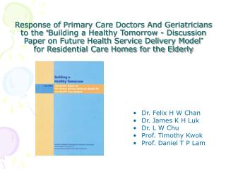 Dr. Felix H W Chan Dr. James K H Luk Dr. L W Chu Prof. Timothy Kwok Prof. Daniel T P Lam