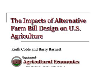 The Impacts of Alternative Farm Bill Design on U.S. Agriculture