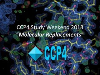 "CCP4 Study Weekend 2013 "" Molecular Replacements """