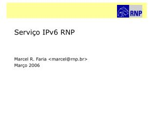 Serviço IPv6 RNP   Marcel R. Faria <marcel@rnp.br> Março 2006