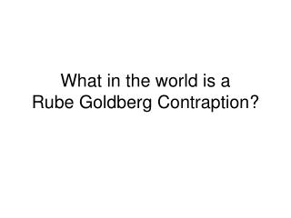 What in the world is a   Rube Goldberg Contraption?