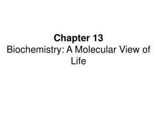 Chapter 13  Biochemistry: A Molecular View of Life