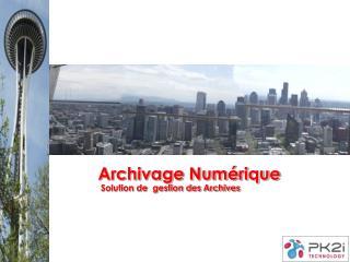 Archivage Numérique Solution de  gestion des Archives