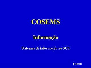 COSEMS  Informação Sistemas de informação no SUS   Troccoli