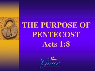 THE PURPOSE OF PENTECOST Acts 1:8