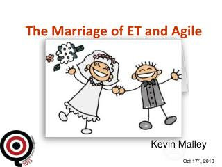 The Marriage of ET and Agile
