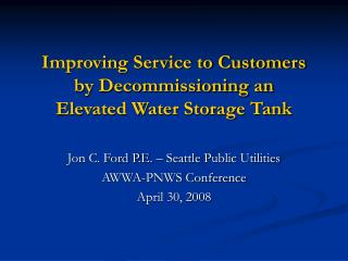 Improving Service to Customers  by Decommissioning an  Elevated Water Storage Tank