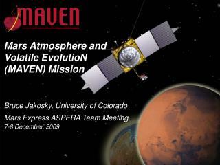 Bruce Jakosky, University of Colorado Mars Express ASPERA Team Meeting 7-8 December, 2009