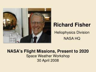 Richard Fisher Heliophysics Division NASA HQ