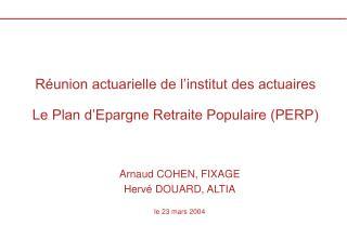 Réunion actuarielle de l'institut des actuaires Le Plan d'Epargne Retraite Populaire (PERP)