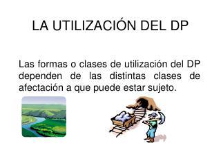 LA UTILIZACIÓN DEL DP