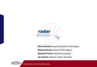 Steve Burholt  (eLearning Systems Developer) Rowena Rouse  (Library IT Developer)