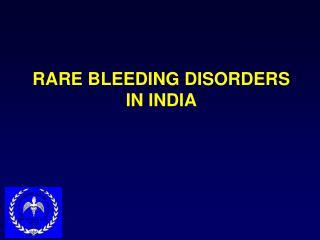 RARE BLEEDING DISORDERS IN INDIA