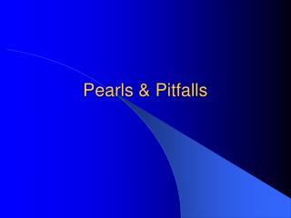 Pearls & Pitfalls
