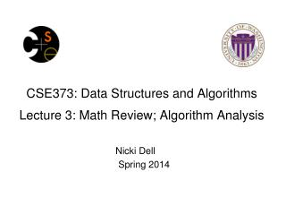 CSE373: Data Structures and Algorithms Lecture 3: Math Review; Algorithm Analysis