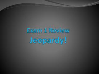 Exam 1 Review Jeopardy!