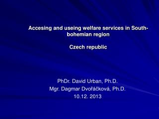 Accesing and useing welfare services in South-bohemian region Czech republic