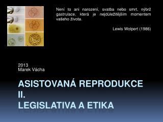 Asistovaná  reprodukce II. legislativa a etika