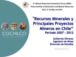 """"""" Recursos Minerales y Principales Proyectos Mineros en Chile"""" Período 2007 – 2012"""