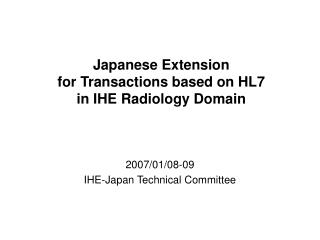 Japanese Extension  for Transactions based on HL7 in IHE Radiology Domain