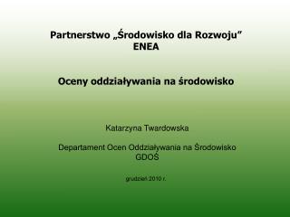 Katarzyna Twardowska Departament Ocen Oddziaływania na Środowisko GDOŚ