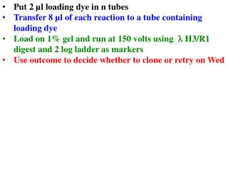 Put 2 �l loading dye in n tubes Transfer 8 �l of each reaction to a tube containing loading dye