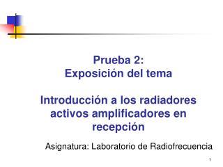 Prueba 2:  Exposición del tema Introducción a los radiadores activos amplificadores en recepción