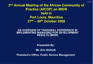 AN OVERVIEW OF TANZANIA's EXPERIENCE IN IMPLEMENTING MANAGING FOR DEVELOPMENT RESULTS (MfDR)