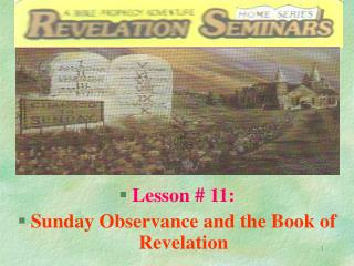 Lesson # 11:  Sunday Observance and the Book of Revelation