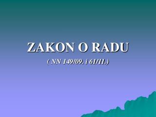 ZAKON O RADU ( NN 149/09. i 61/11.)