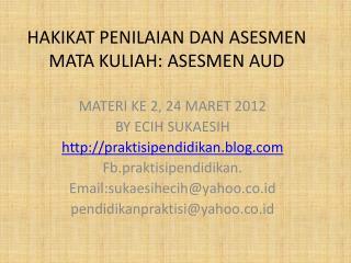 HAKIKAT PENILAIAN DAN ASESMEN  MATA KULIAH: ASESMEN AUD