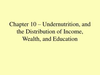 Chapter 10   Undernutrition, and the Distribution of Income, Wealth, and Education