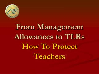 From Management Allowances to TLRs How To Protect Teachers