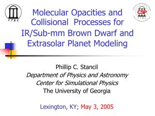 Phillip C. Stancil Department of Physics and Astronomy  Center for Simulational Physics