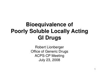 Bioequivalence of  Poorly Soluble Locally Acting GI Drugs