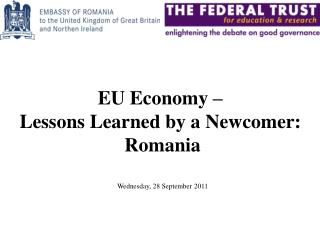 EU Economy �  Lessons Learned by a Newcomer:  Romania Wednesday, 28 September 2011