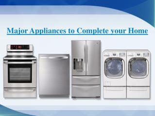 Major Appliances to Complete your Home