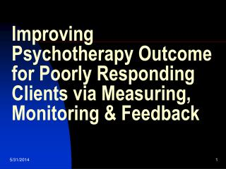 Improving Psychotherapy Outcome for Poorly Responding Clients via Measuring, Monitoring  Feedback