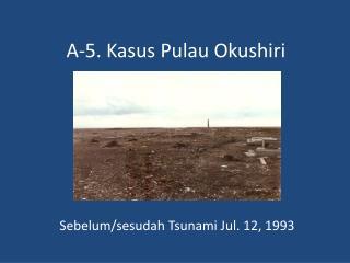 A-5. Kasus Pulau Okushiri