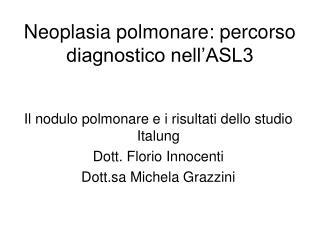 Neoplasia polmonare: percorso diagnostico nell�ASL3