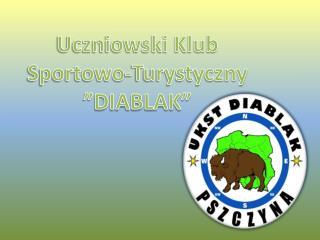 """Uczniowski Klub Sportowo-Turystyczny """"DIABLAK"""""""