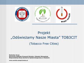 """Projekt  """"Odświeżamy Nasze Miasta"""" TOB3CIT (Tobacco Free Cities)"""