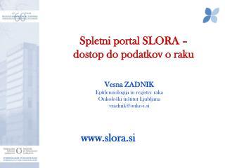 S pletn i  portal SLORA  – dostop do podatkov o raku